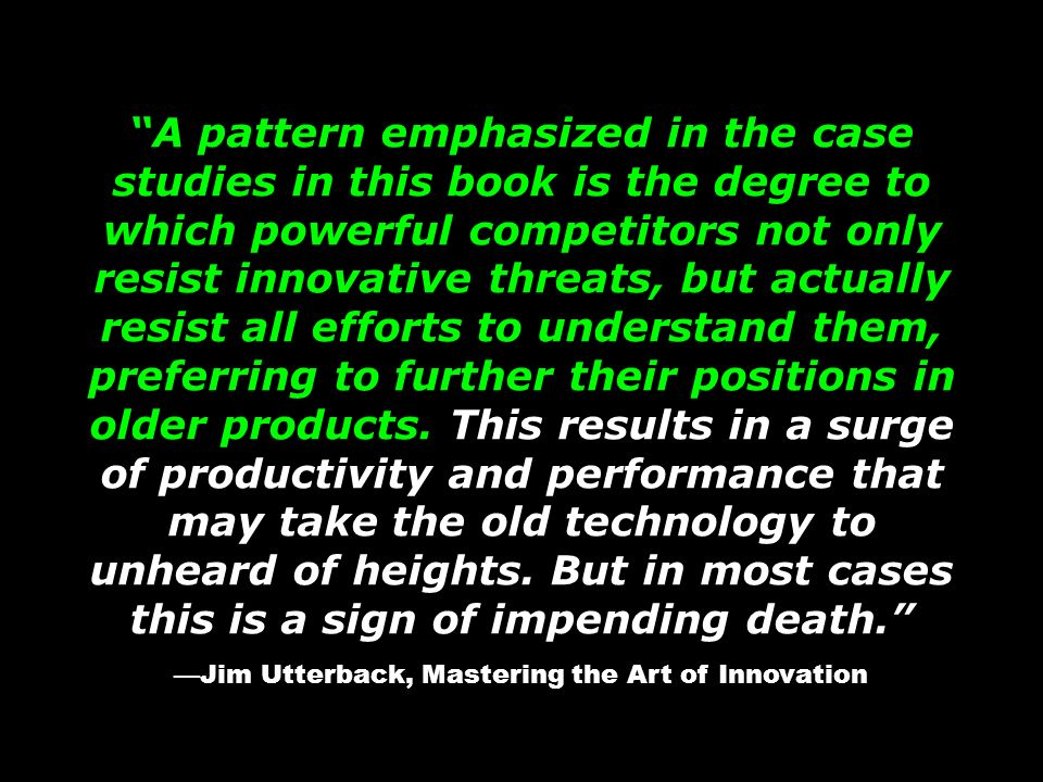 —Jim Utterback, Mastering the Art of Innovation