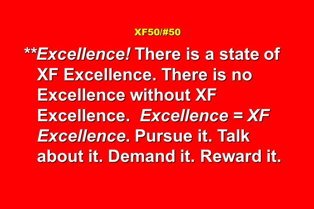 **Excellence! There is a state of XF Excellence. There is no