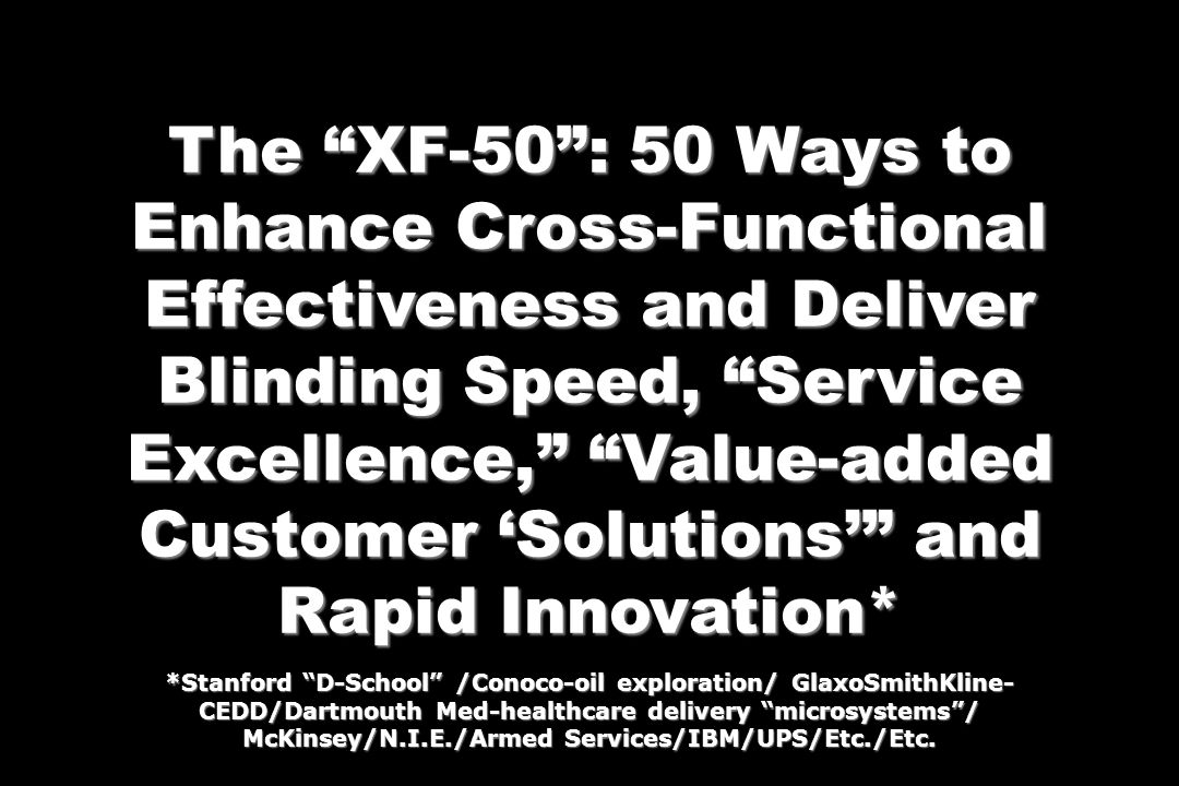 The XF-50 : 50 Ways to Enhance Cross-Functional Effectiveness and Deliver Blinding Speed, Service Excellence, Value-added Customer 'Solutions' and Rapid Innovation*