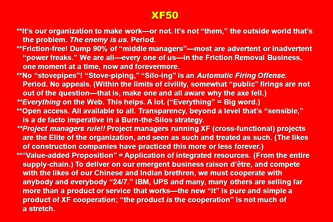 XF50 **It's our organization to make work—or not. It's not them, the outside world that's. the problem. The enemy is us. Period.