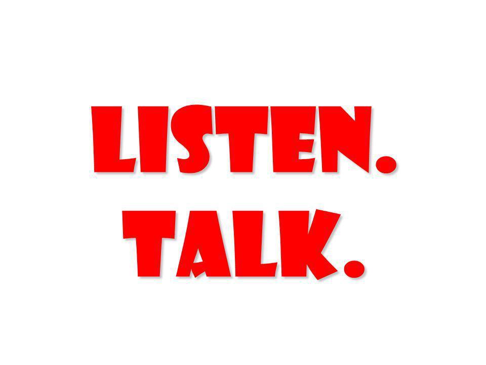 Listen. Talk.
