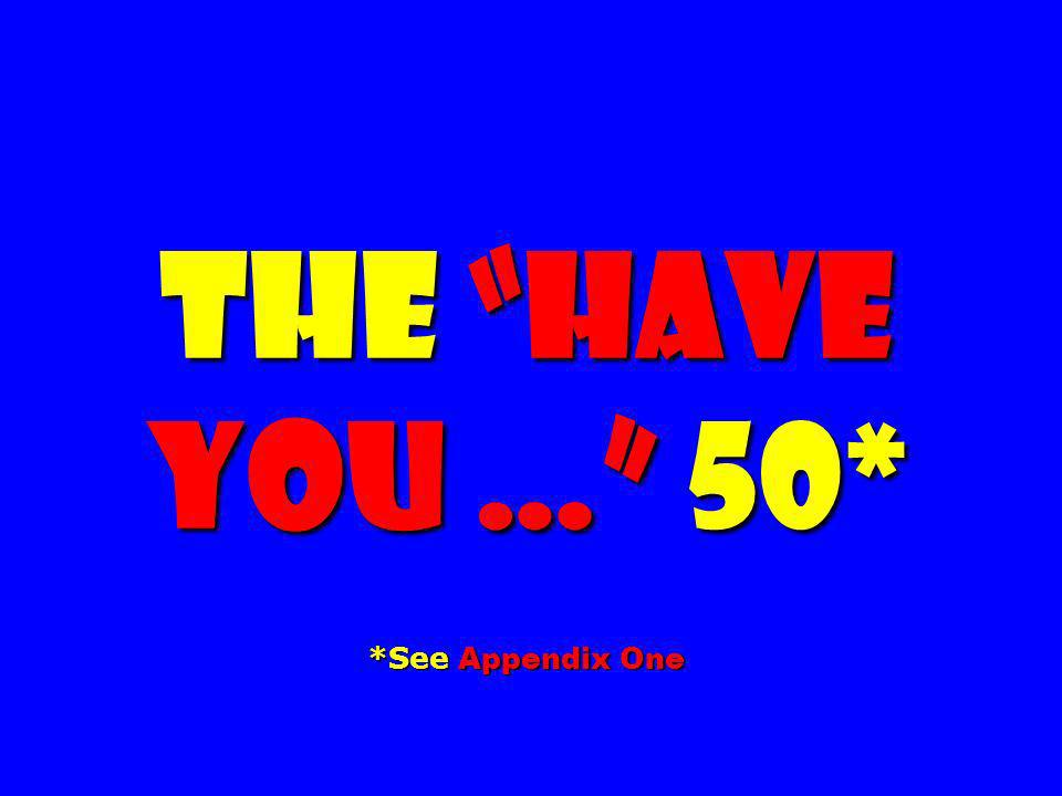The Have you … 50* *See Appendix One