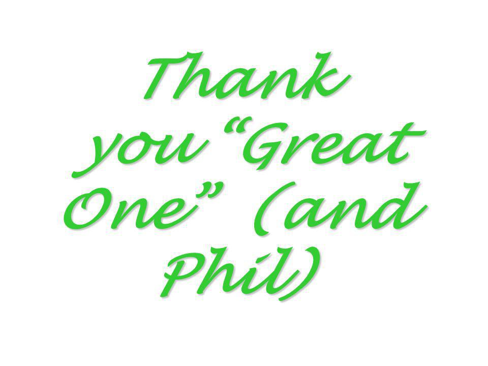 Thank you Great One (and Phil)