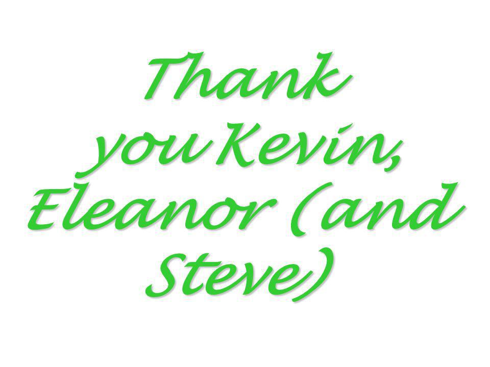 Thank you Kevin, Eleanor (and Steve)