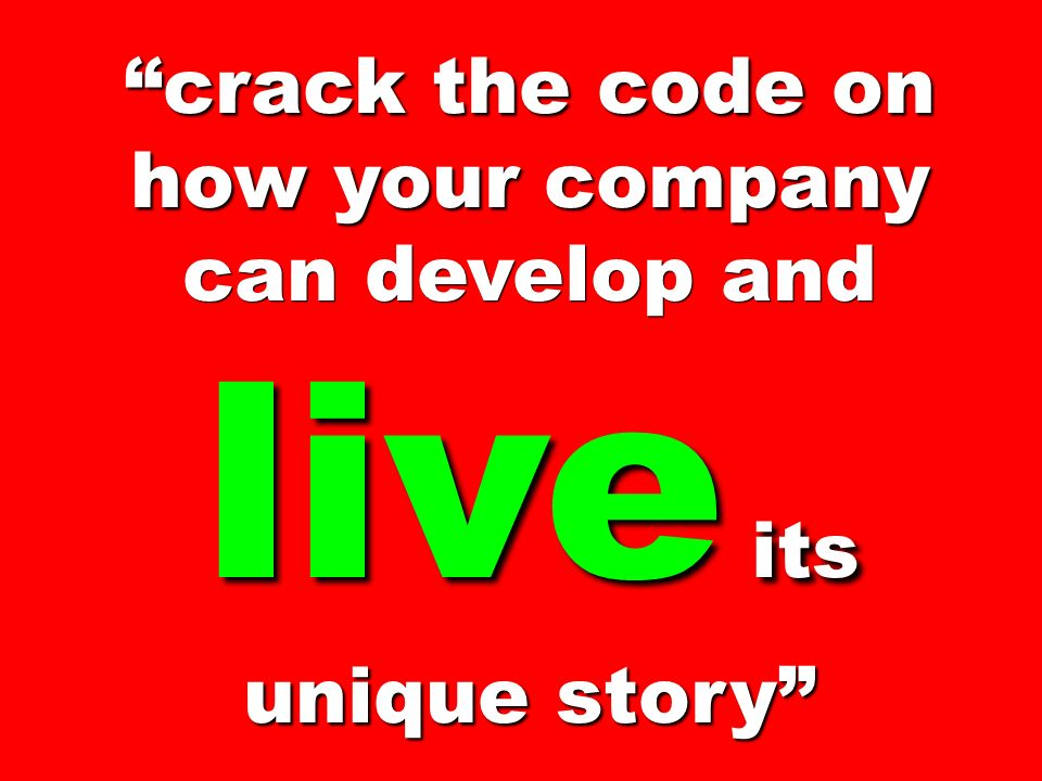 crack the code on how your company can develop and live its unique story
