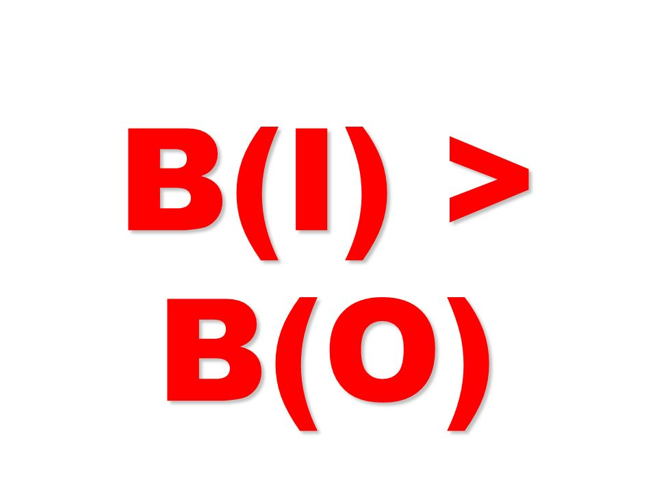 B(I) > B(O) 20 20