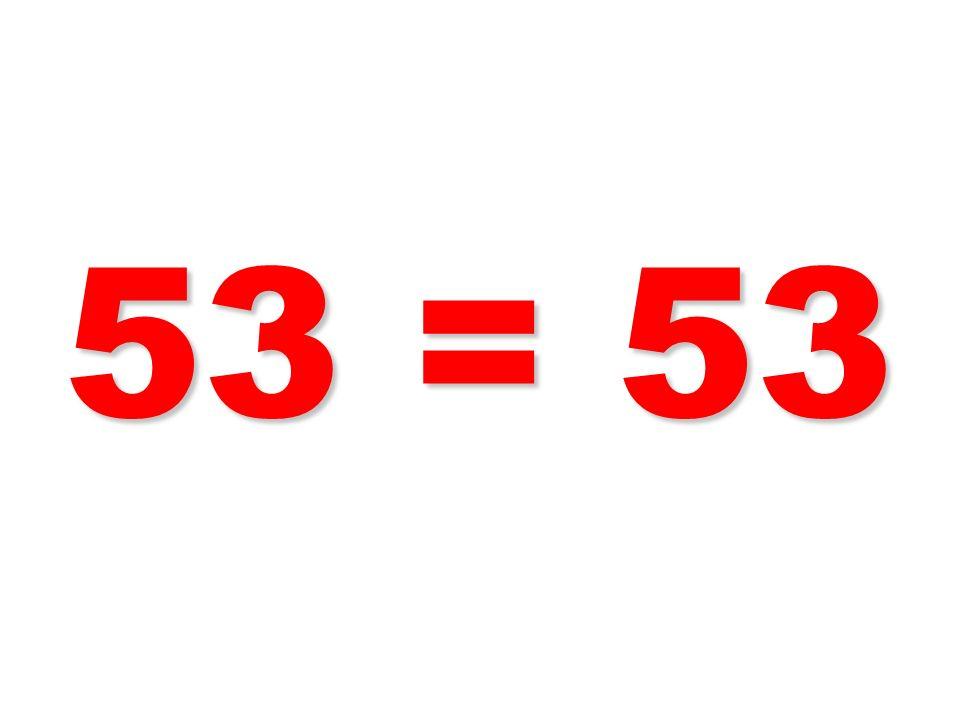 53 = 53 47