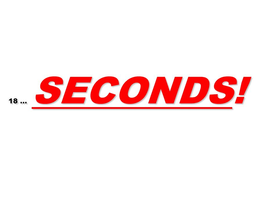 18 … SECONDS! 72