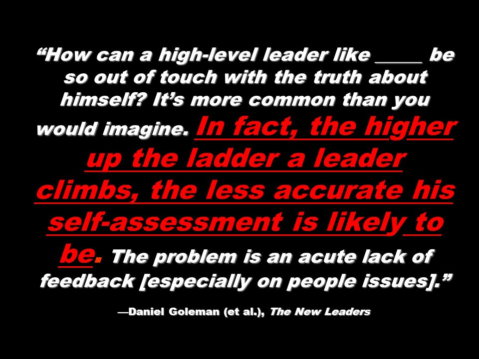 How can a high-level leader like _____ be so out of touch with the truth about himself.