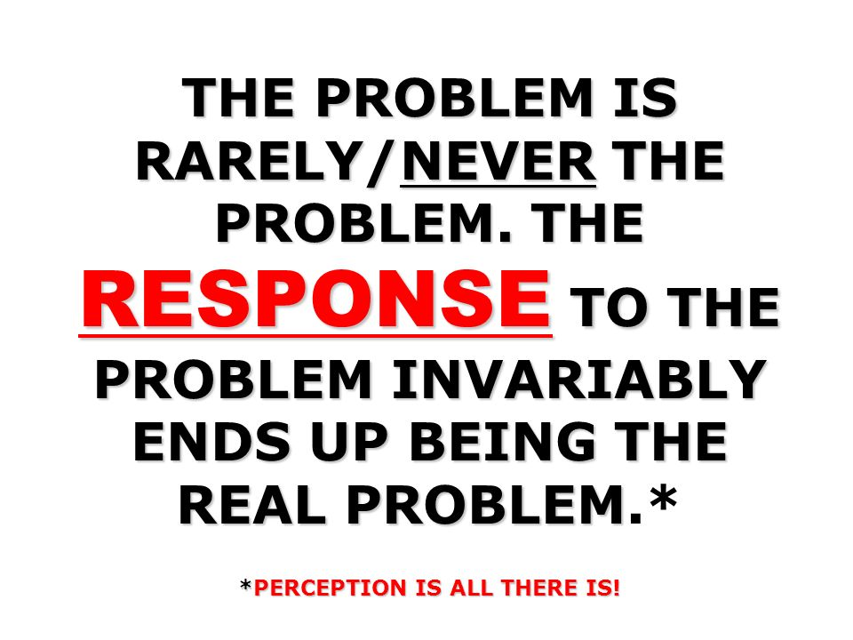 *PERCEPTION IS ALL THERE IS!