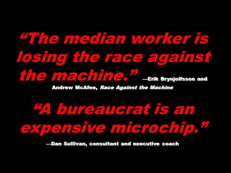 A bureaucrat is an expensive microchip.