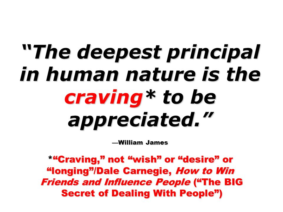 The deepest principal in human nature is the craving