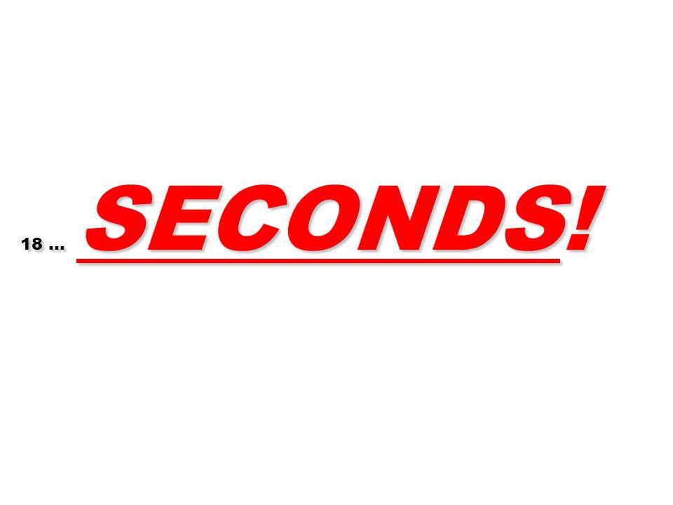 18 … SECONDS! 137
