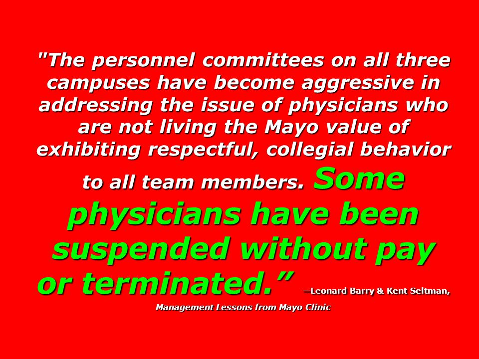 The personnel committees on all three campuses have become aggressive in addressing the issue of physicians who are not living the Mayo value of exhibiting respectful, collegial behavior to all team members.