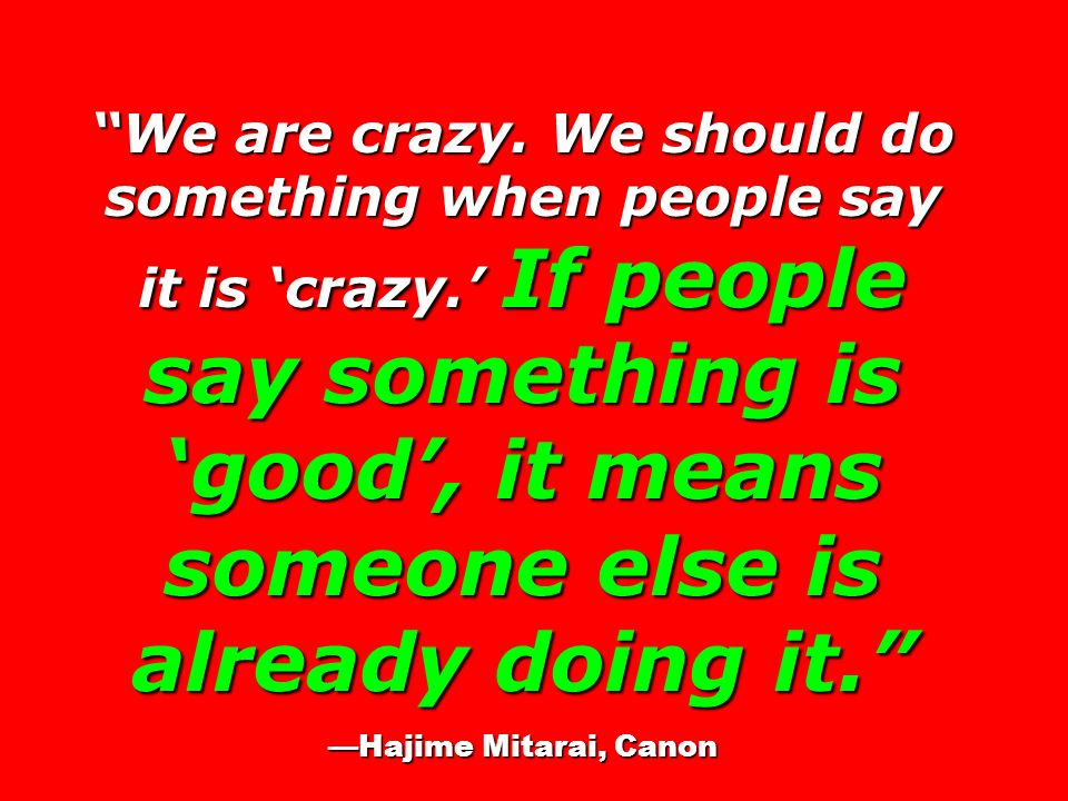 We are crazy. We should do something when people say it is 'crazy