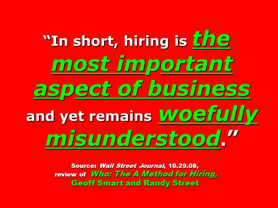Source: Wall Street Journal, 10.29.08, Geoff Smart and Randy Street