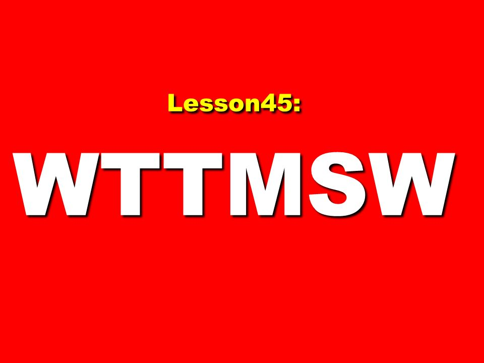 Lesson45: WTTMSW 124