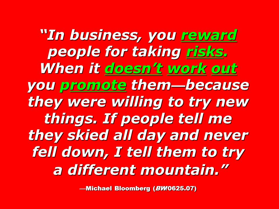In business, you reward people for taking risks