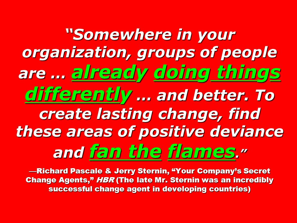 Somewhere in your organization, groups of people are … already doing things differently … and better.