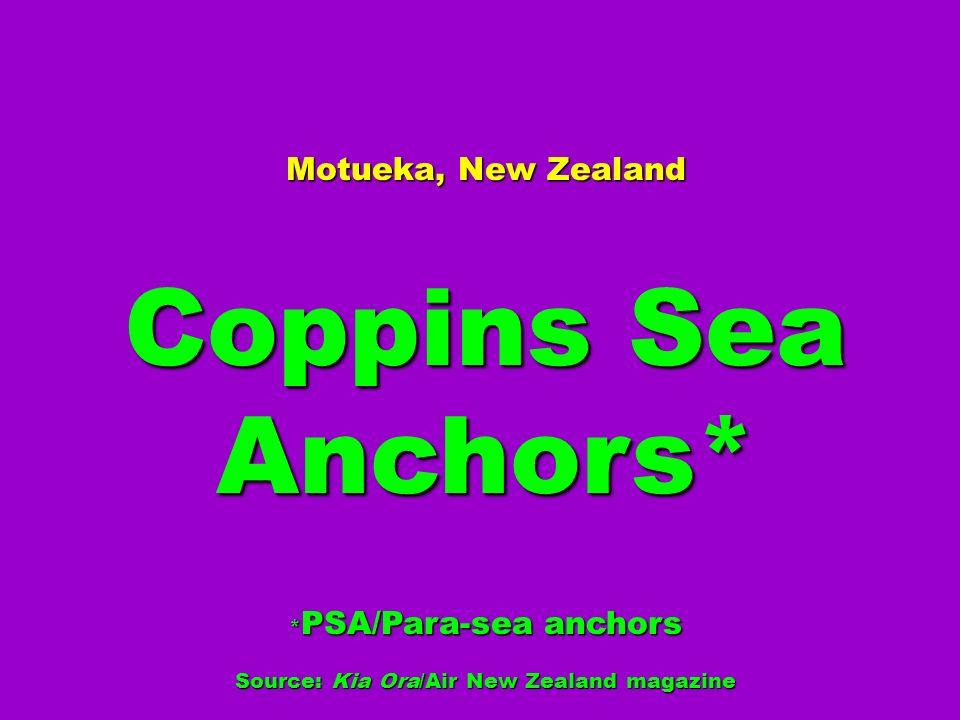 *PSA/Para-sea anchors Source: Kia Ora/Air New Zealand magazine