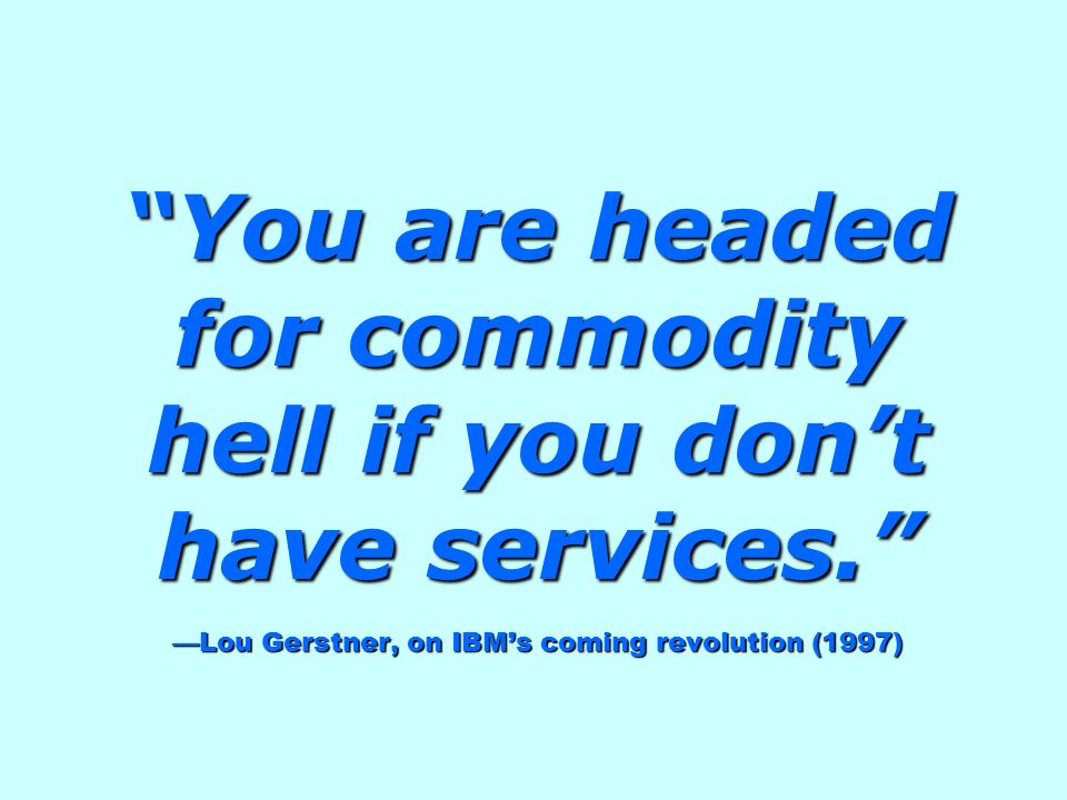 You are headed for commodity hell if you don't have services