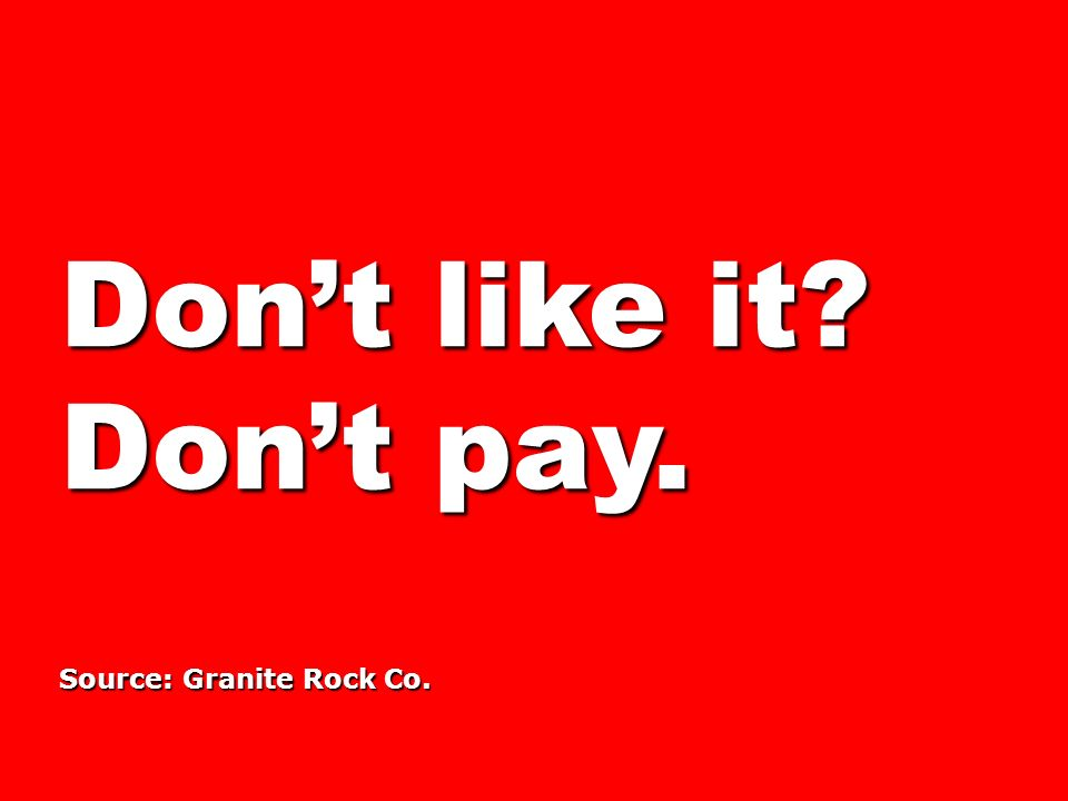 Don't like it Don't pay. Source: Granite Rock Co.