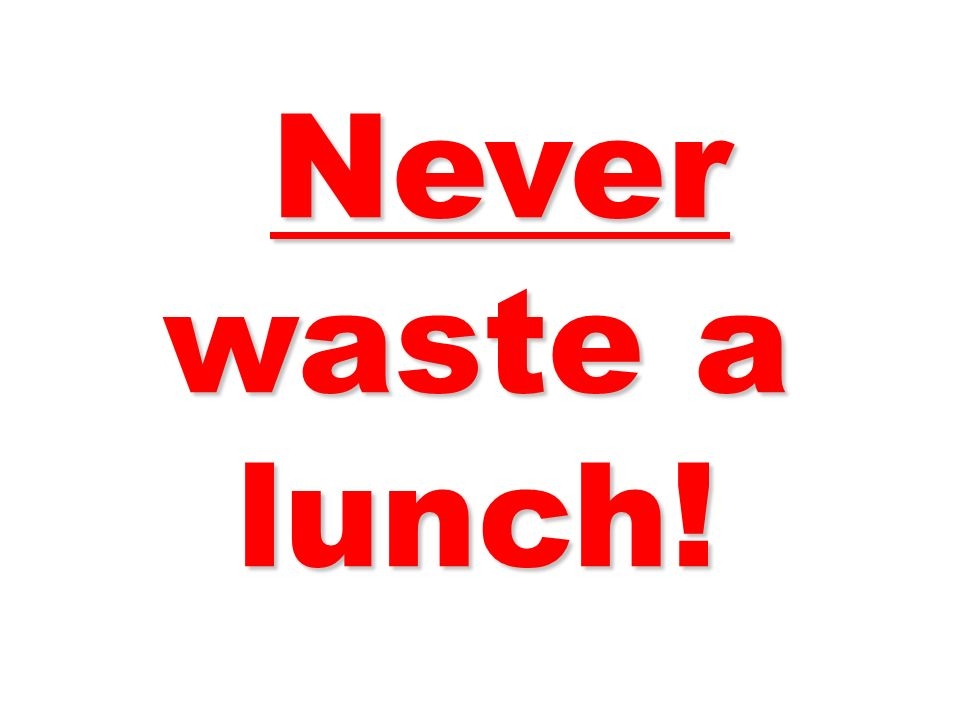 Never waste a lunch! 27