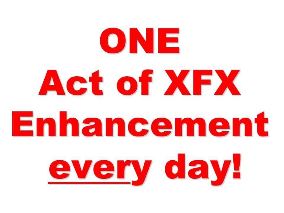 ONE Act of XFX Enhancement every day!