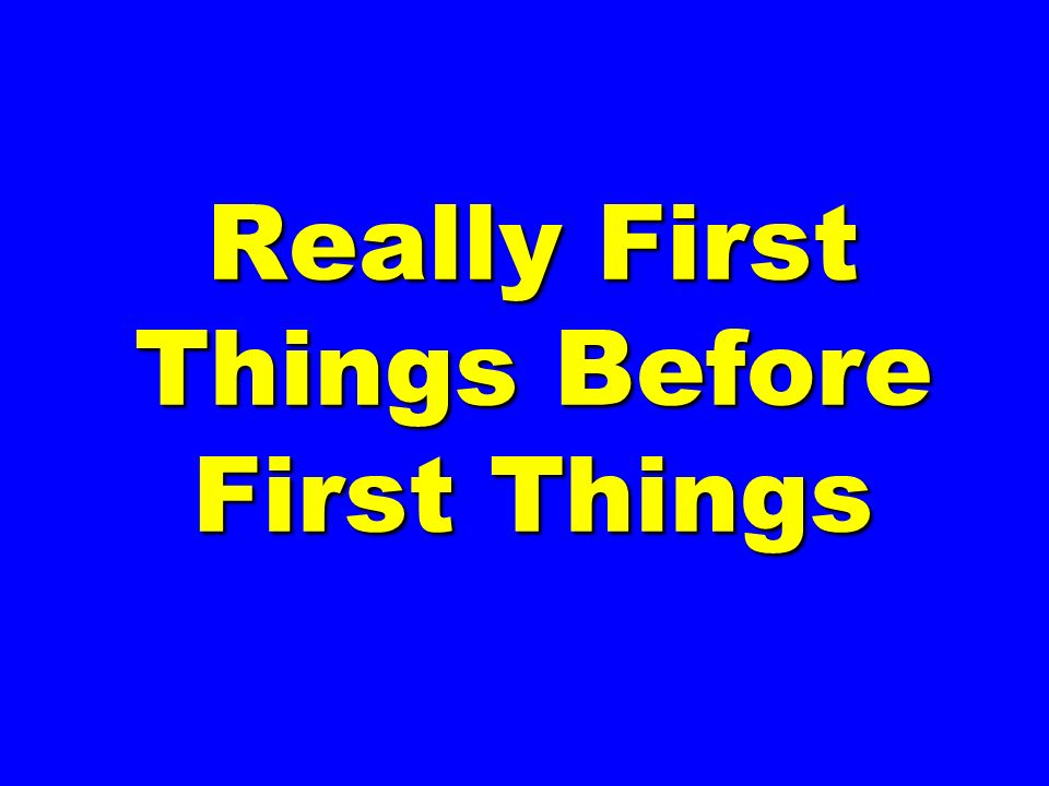 Really First Things Before First Things