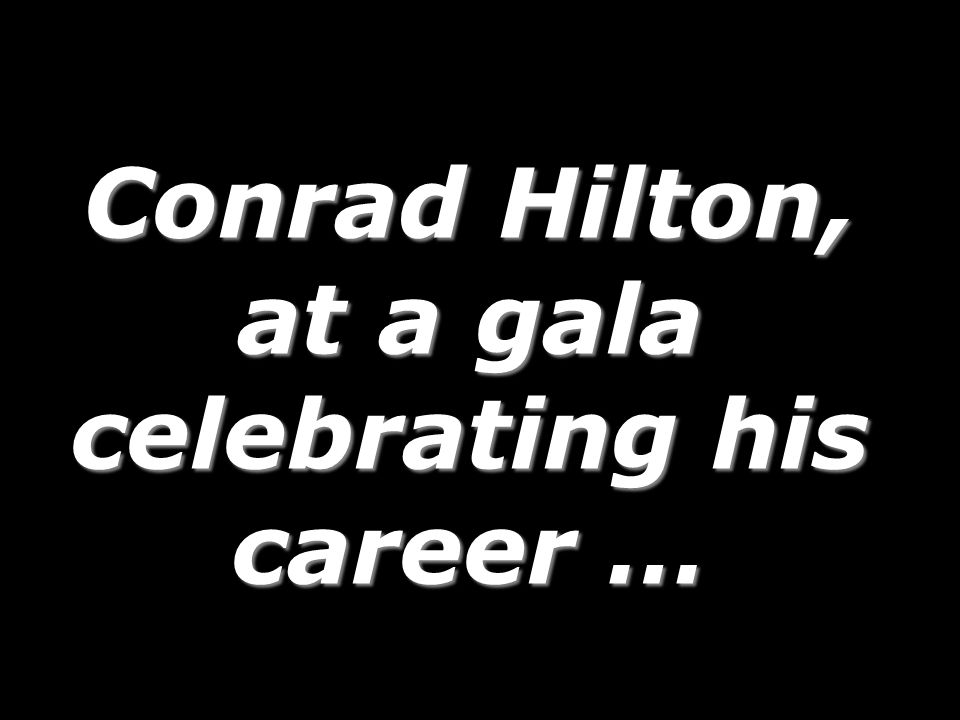 Conrad Hilton, at a gala celebrating his career …