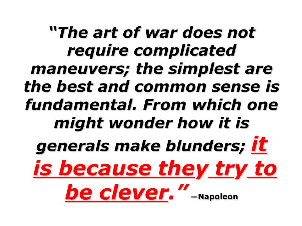 is because they try to be clever. —Napoleon