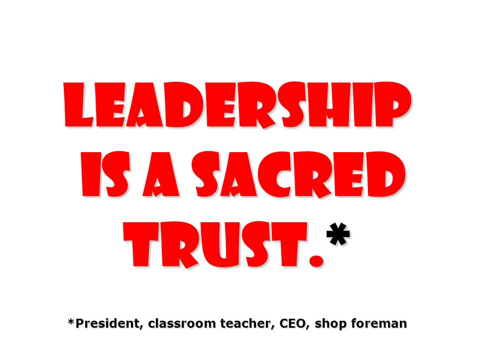 Leadership is a sacred trust