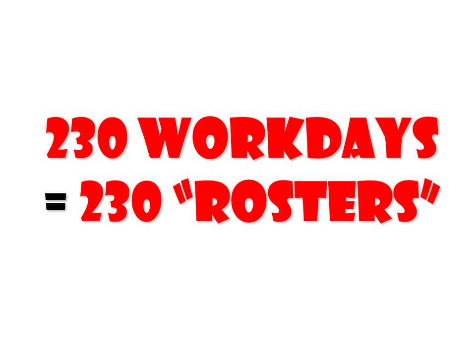 230 workdays = 230 rosters