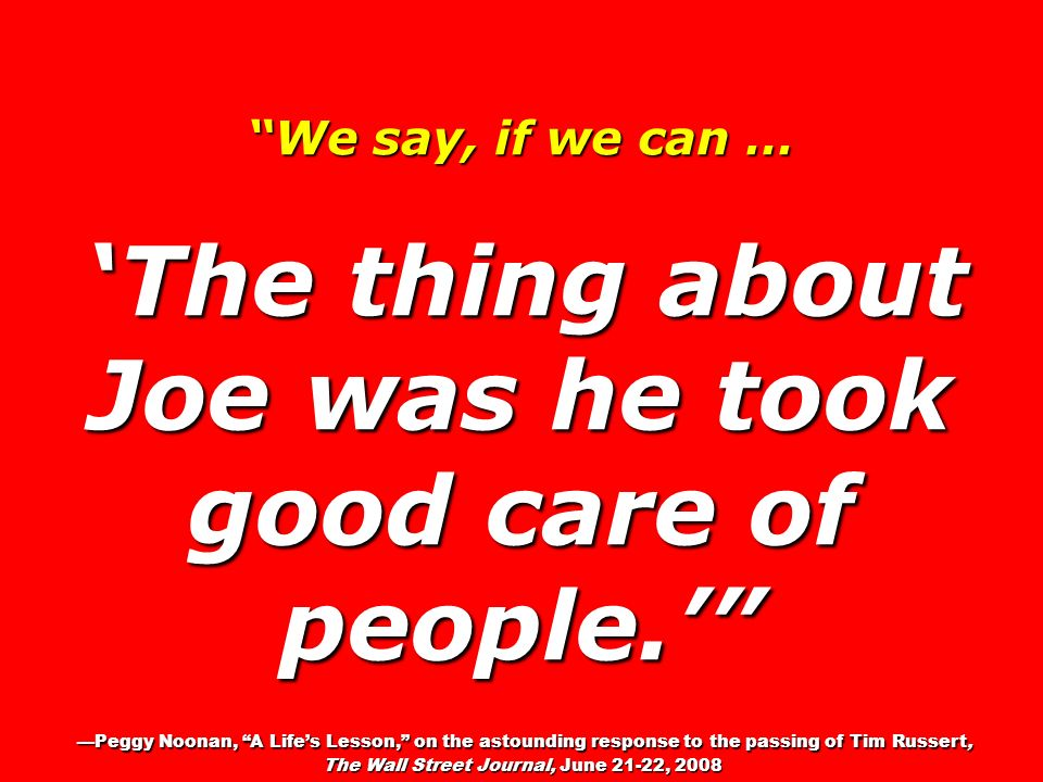 We say, if we can … 'The thing about Joe was he took good care of people.'