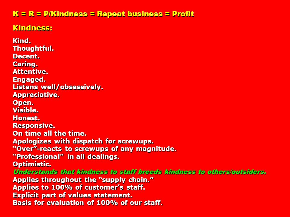 K = R = P/Kindness = Repeat business = Profit Kindness: