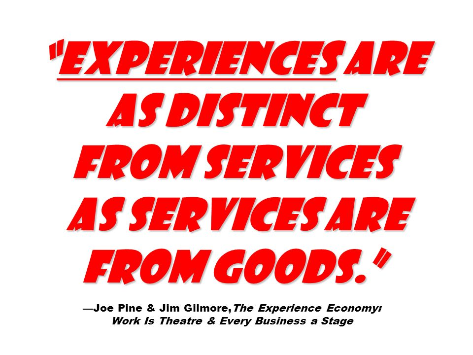 Experiences are as distinct from services as services are from goods