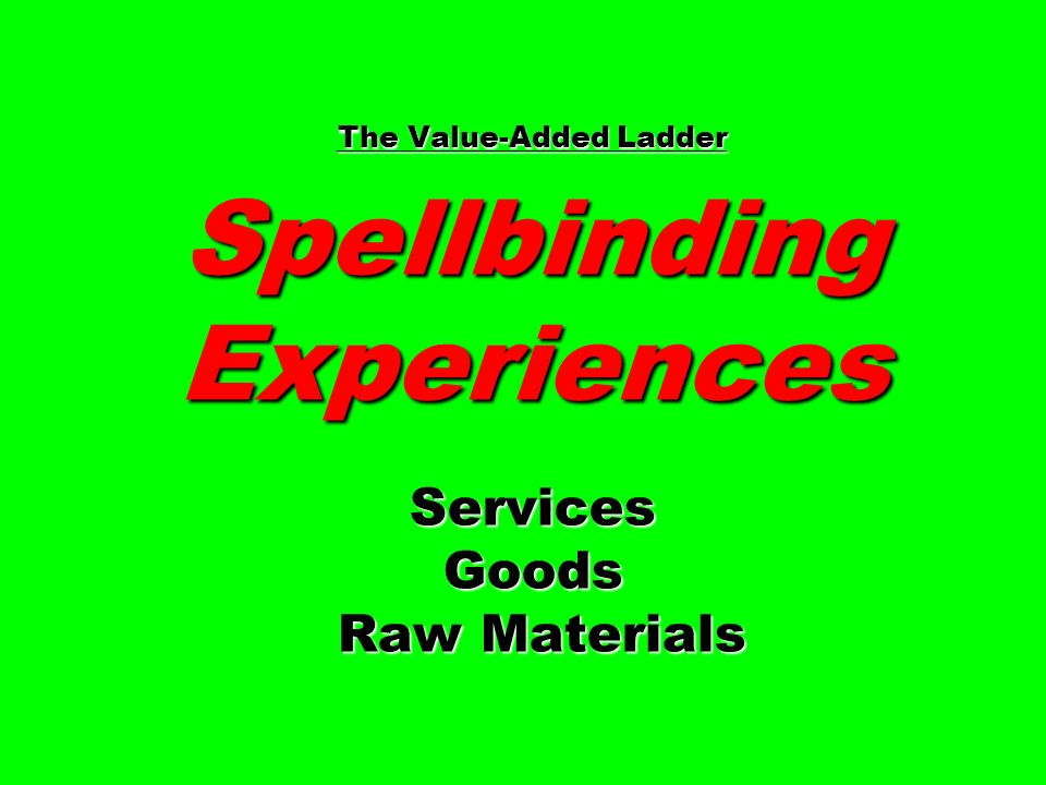 The Value-Added Ladder Spellbinding Experiences Services Goods Raw Materials