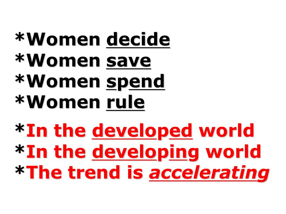 Women decide. Women save. Women spend. Women rule