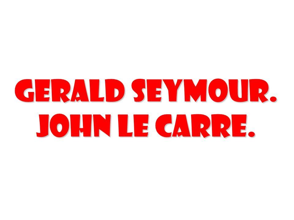 Gerald Seymour. John Le Carre. 32