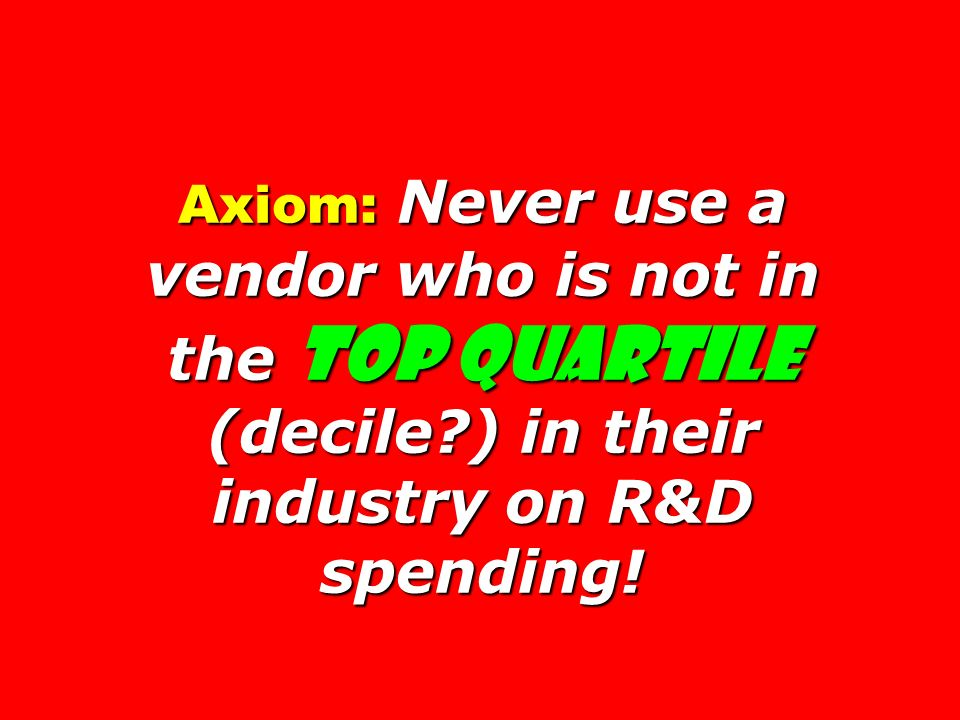 Axiom: Never use a vendor who is not in the top quartile (decile