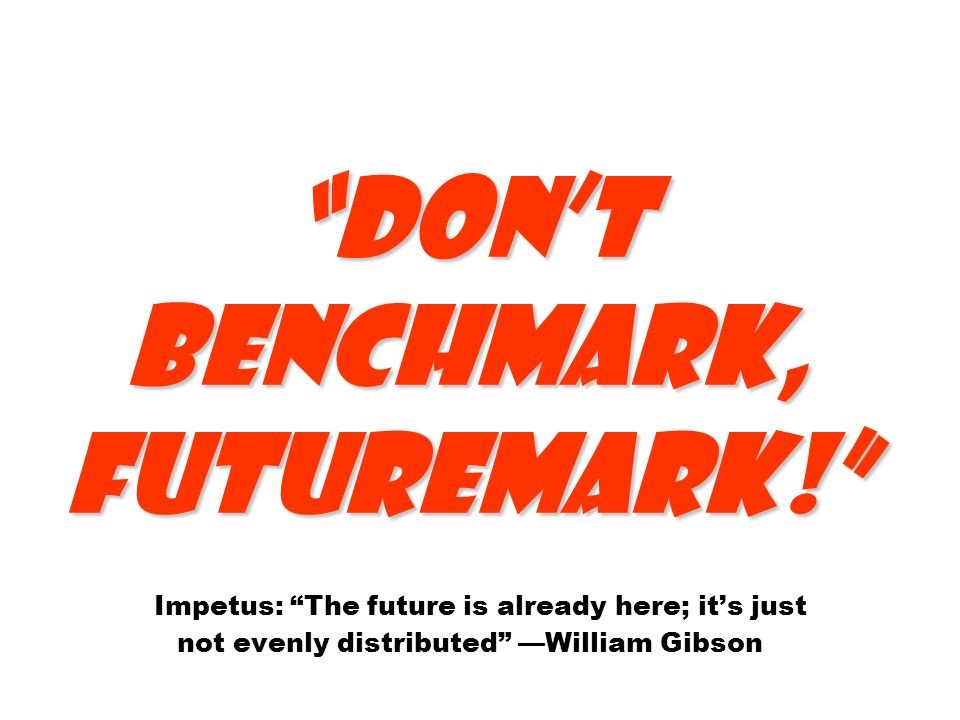 Don't benchmark, futuremark