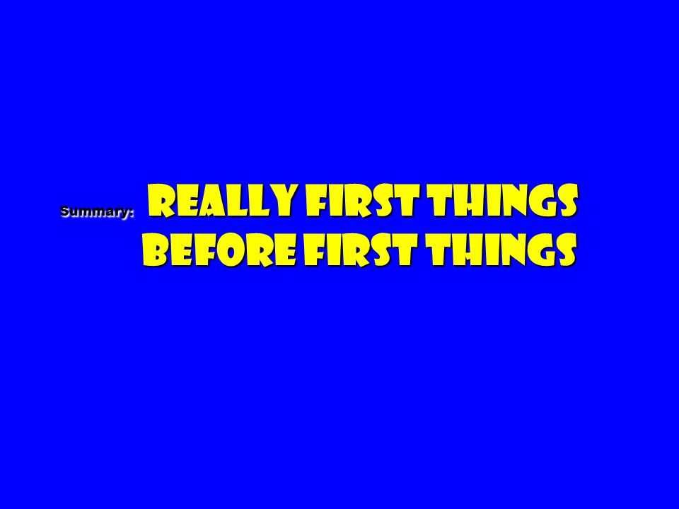 Summary: Really first things before first things