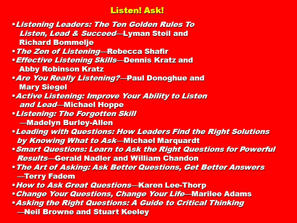 Listen! Ask! •Listening Leaders: The Ten Golden Rules To