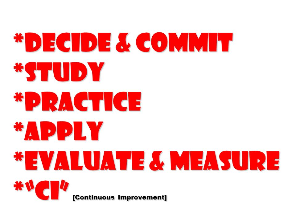 Decide & Commit. Study. Practice. Apply. Evaluate & Measure