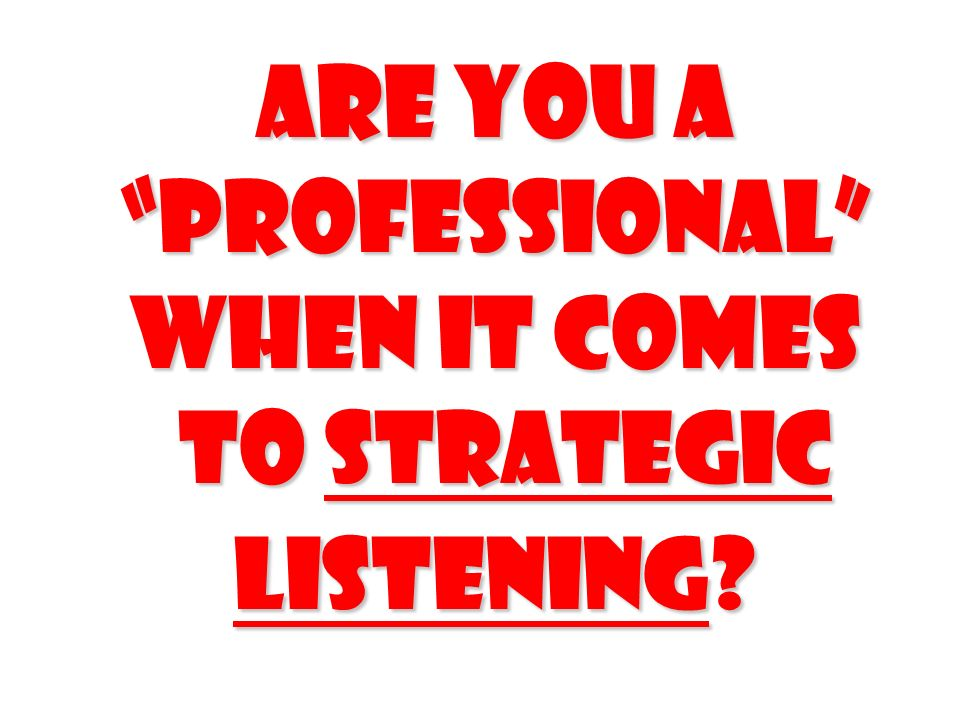 Are you a professional when it comes to Strategic Listening