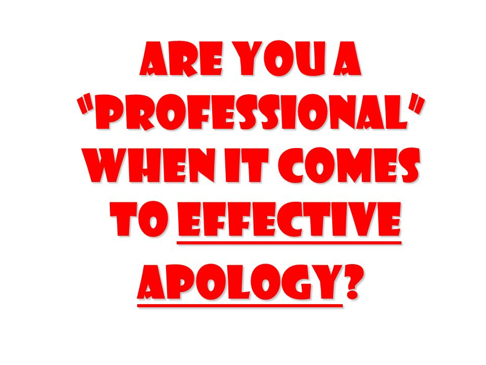 Are you a professional when it comes to Effective apology