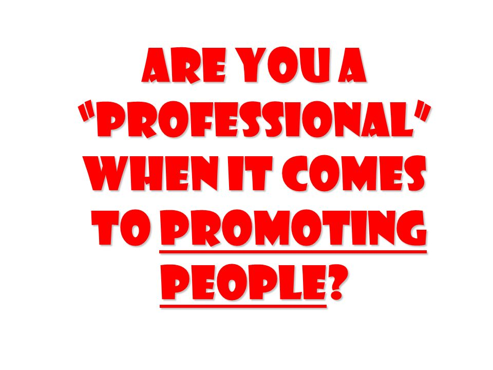 Are you a professional when it comes to Promoting people