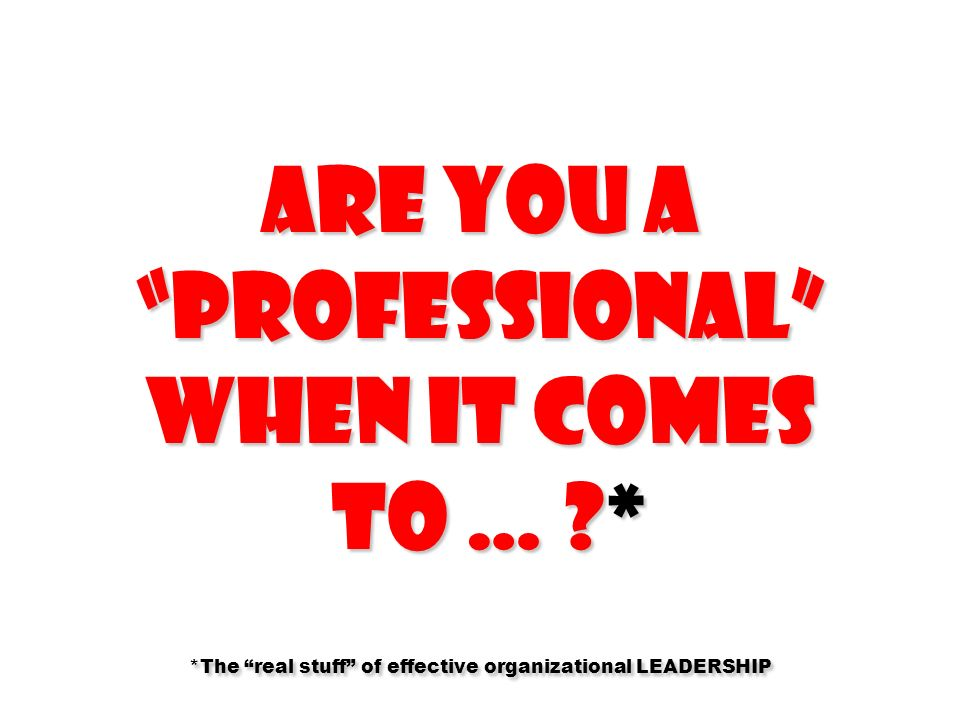 Are you a professional when it comes to …