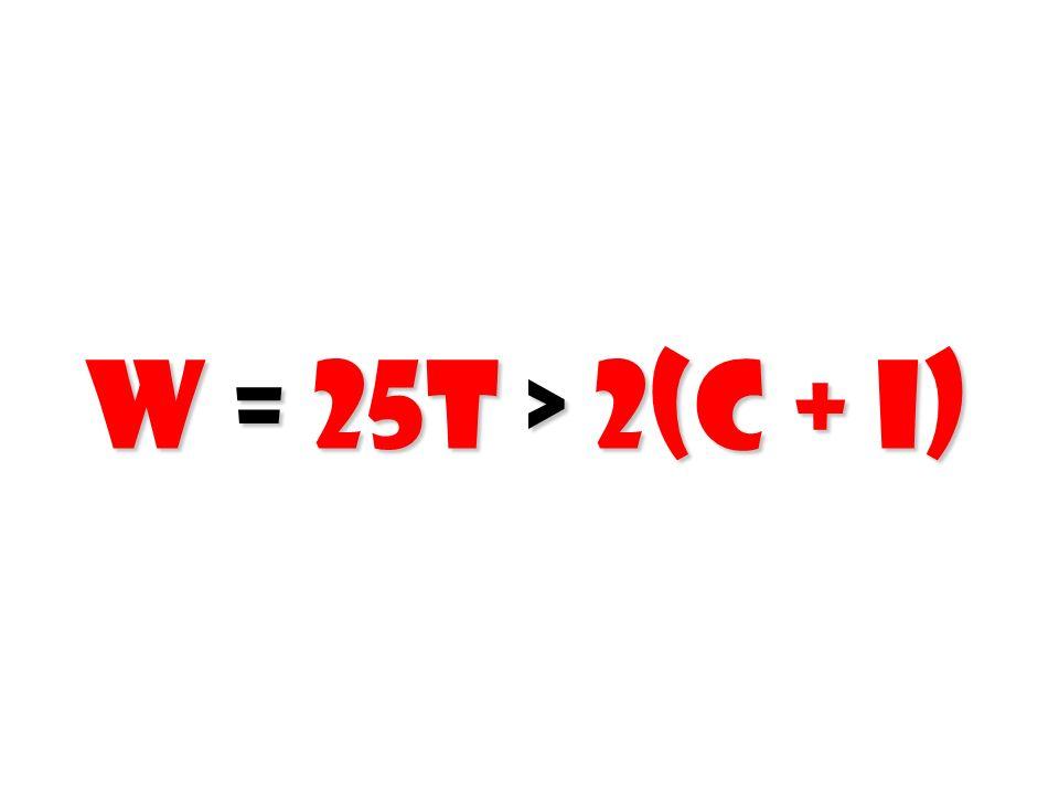 W = 25T > 2(C + I) 98