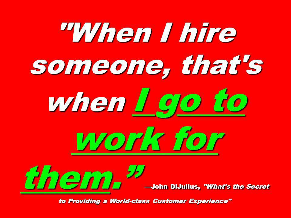 When I hire someone, that s when I go to work for them